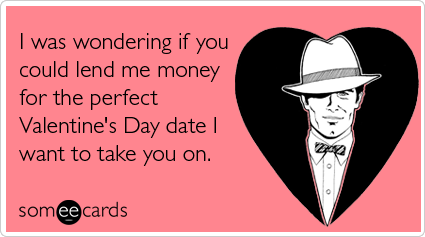 lend-money-perfect-valentine-day-valentinesday-ecards-someecards
